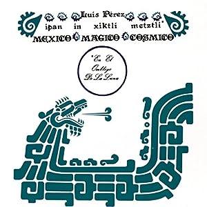 IPAN IN XIKTLI METZLI: MEXICO MAGICO COSMICO EL OMBLIGO DE LA LUNA [2LP] [12 inch Analog]
