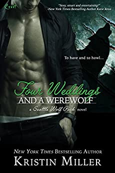 Four Weddings and a Werewolf (Seattle Wolf Pack Book 2) by [Miller, Kristin]