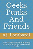 Geeks Punks And Friends: The funniest most heart warming coming of age  story you will ever read...
