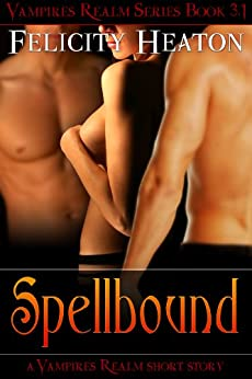 Spellbound (Vampires Realm) (Vampires Realm Romance Series) by [Felicity Heaton]