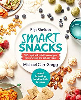 Smart Snacks: 100+ quick and nutritious recipes for surviving the school years by [Carr-Gregg, Michael, Shelton, Flip]