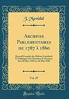Archives Parlementaires de 1787 À 1860, Vol. 27: Recueil Complet Des Débats Législatifs Et Politiques Des Chambres Françaises; Du 30 Mars 1820 Au 22 Mai 1820 (Classic Reprint)