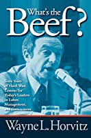 What's the Beef?: Sixty Years of Hard-Won Lessons for Today's Leaders in Labor, Management, and Government