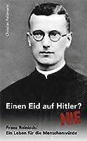 Einen Eid auf Hitler? NIE: Franz Reinisch: Ein Leben fuer die Menschenwuerde