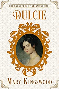 Dulcie (The Daughters of Allamont Hall Book 4) by [Kingswood, Mary]