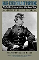 Blue-Eyed Child of Fortune: The Civil War Letters of Colonel Robert Gould Shaw by Robert Shaw(1999-11-18)
