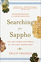 Searching for Sappho: The Lost Songs and World of the First Woman Poet: Including New Translations of All of Sappo's Surviving Poetry