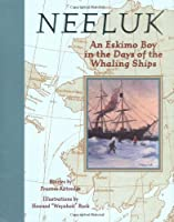 Neeluck: An Eskimo Boy in the Days of the Whaling Ships