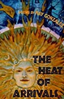 The Heat of Arrivals: Poems (American Poets Continuum)
