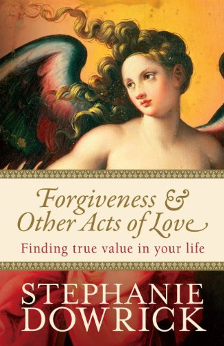 Forgiveness & Other Acts of Love by [Dowrick, Stephanie]