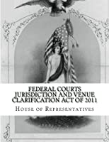 Federal Courts Jurisdiction and Venue Clarification Act of 2011 [並行輸入品]