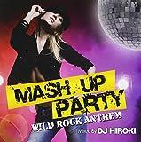 MASH UP PARTY -WILD ROCK ANTTHEM- Mixed by DJ HIROKI