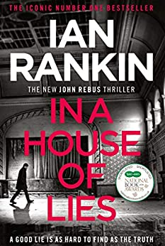 In a House of Lies: The Brand New Rebus Thriller – the No.1 Bestseller (Inspector Rebus 22) by [Rankin, Ian]