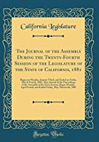 The Journal of the Assembly During the Twenty-Fourth Session of the Legislature of the State of California, 1881: Began on Monday, January Third, and Ended on Friday, March Fourth, 1881; Also, Journal of the Proceedings of the Assembly of the Extra Sessio