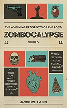 The Whelming Prospects of the Post-Zombocalypse World by [Wall-Ling, Jacob, Lingwall, Jake]
