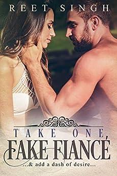 Take One Fake Fiancé: ...& add a dash of desire... by [Singh, Reet]