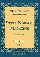 State Normal Magazine, Vol. 16: December, 1911 (Classic Reprint)