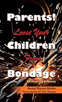 Parents! Loose Your Children from Bondage