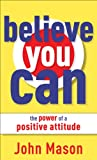 Believe You Can--The Power of a Positive Attitude (English Edition)