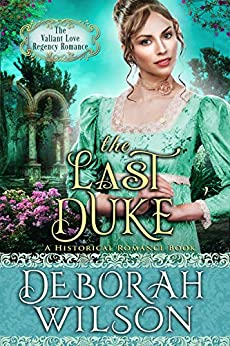 The Last Duke (The Valiant Love Regency Romance) (A Historical Romance Book) by [Wilson, Deborah]