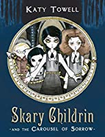 Skary Childrin and the Carousel of Sorrow by Katy Towell(2013-03-12)