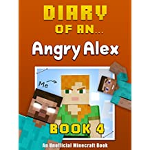 Diary of an Angry Alex: Book 4 [an unofficial Minecraft book]