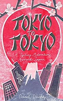[Doughty, Daniel]のTokyo to Tokyo: A Cycling Adventure Around Japan (English Edition)
