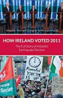 How Ireland Voted 2011: The Full Story of Ireland's Earthquake Election
