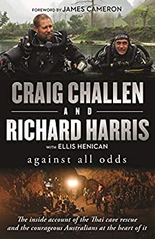 Against All Odds: The inside account of the Thai cave rescue and the courageous Australians at the heart of it by [Challen, Craig, Harris, Richard]
