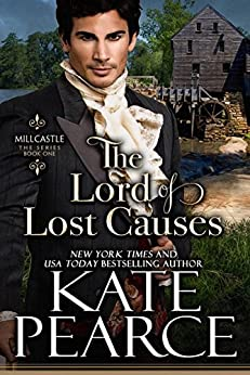 The Lord of Lost Causes (Millcastle Book 1) by [Pearce, Kate]