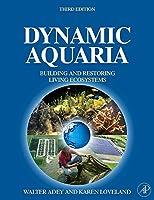 Dynamic Aquaria, Third Edition: Building Living Ecosystems