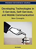 Developing Technologies in E-Services, Self-Services, and Mobile Communication: New Concepts