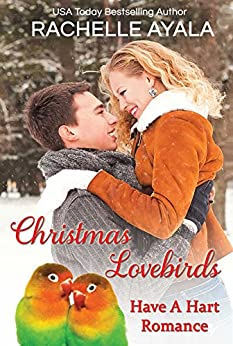 [Ayala, Rachelle]のChristmas Lovebirds: The Hart Family (Have a Hart Book 1) (English Edition)