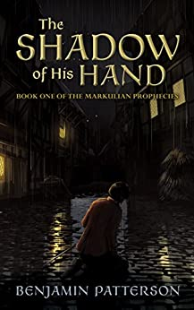The Shadow of His Hand: Book One of the Markulian Prophecies by [Patterson, Benjamin]