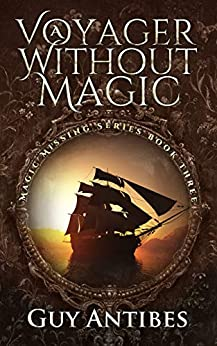 A Voyager Without Magic (Magic Missing Series Book 3) by [Antibes, Guy]