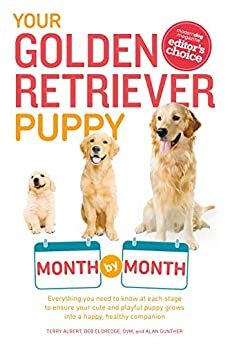 Your Golden Retriever Puppy Month by Month: Everything You Need to Know at Each Stage to Ensure Your Cute and Playful Puppy Grows into a Happy, Healthy Companion (Your Puppy Month by Month) by [Albert, Terry, Eldredge, Debra, Gunther, Alan]
