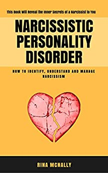 Narcissistic Personality Disorder: Identifying, Understanding and Managing Narcissism by [Mcnally, Rina]