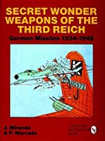 Secret Wonder Weapons of the Third Reich: German Missiles 1934-1945 (Schiffer Military/Aviation History) by Justo Miranda Paula Mercado(2004-01-01)