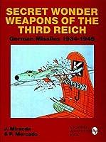 Secret Wonder Weapons of the Third Reich: German Missiles 1934-1945 (Schiffer Military/Aviation History) by Justo Miranda Paula Mercado(2004-01-01)