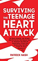 Surviving the Teenage Heart Attack: The heart-stopping, jaw-droppin' real-life stories that uncover how to jumpstart any difficult conversation, crush your relationships and get a pulse on your purpose in life
