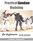 A Practical Gundam Modeling for beginners 2013 Edition (English Edition)