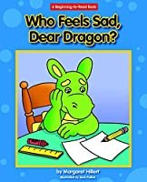 Who Feels Sad, Dear Dragon? (Dear Dragon: Beginning-to-Read Book)