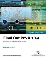 Final Cut Pro X 10.4 - Apple Pro Training Series: Professional Post-Production