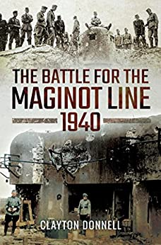 The Battle for the Maginot Line 1940 by [Donnell, Clayton]