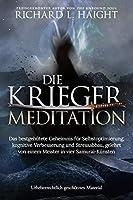 Die Krieger-Meditation: Das bestgehuetete Geheimnis fuer Selbstoptimierung, kognitive Verbesserung und Stressabbau, Gelehrt von einem Meister in vier Samurai-Kuensten