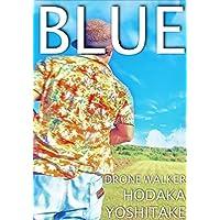BLUE: ドローン・一眼・iPhoneで撮影した青色の写真集
