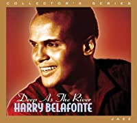 Deep As the River by Harry Belafonte (2011-06-21)