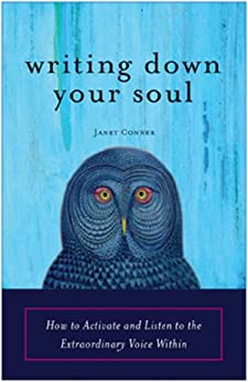 Writing Down Your Soul: How to Activate and Listen to the Extraordinary Voice Within by [Conner, Janet]