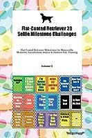 Flat-Coated Retriever 20 Selfie Milestone Challenges Flat-Coated Retriever Milestones for Memorable Moments, Socialization, Indoor & Outdoor Fun, Training Volume 3