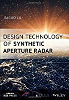 Design Technology of Synthetic Aperture Radar (Wiley - IEEE)